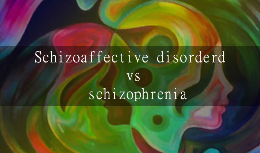 Schizoaffective disorder vs Schizophrenia with Symptoms and Types